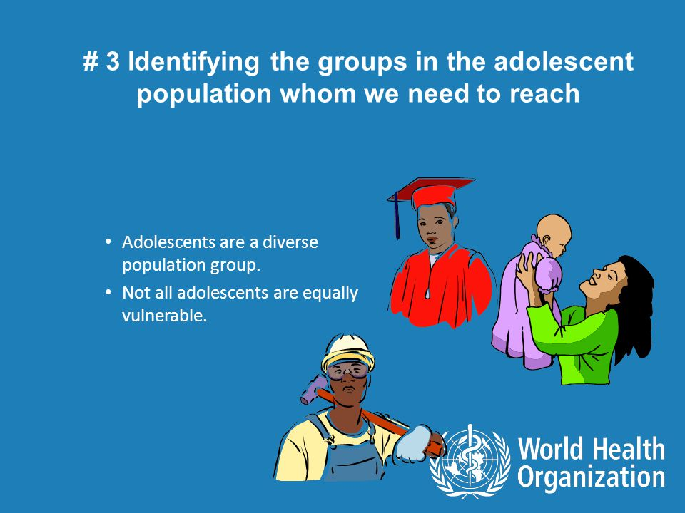 Adolescents are a diverse population group. Not all adolescents are equally vulnerable.