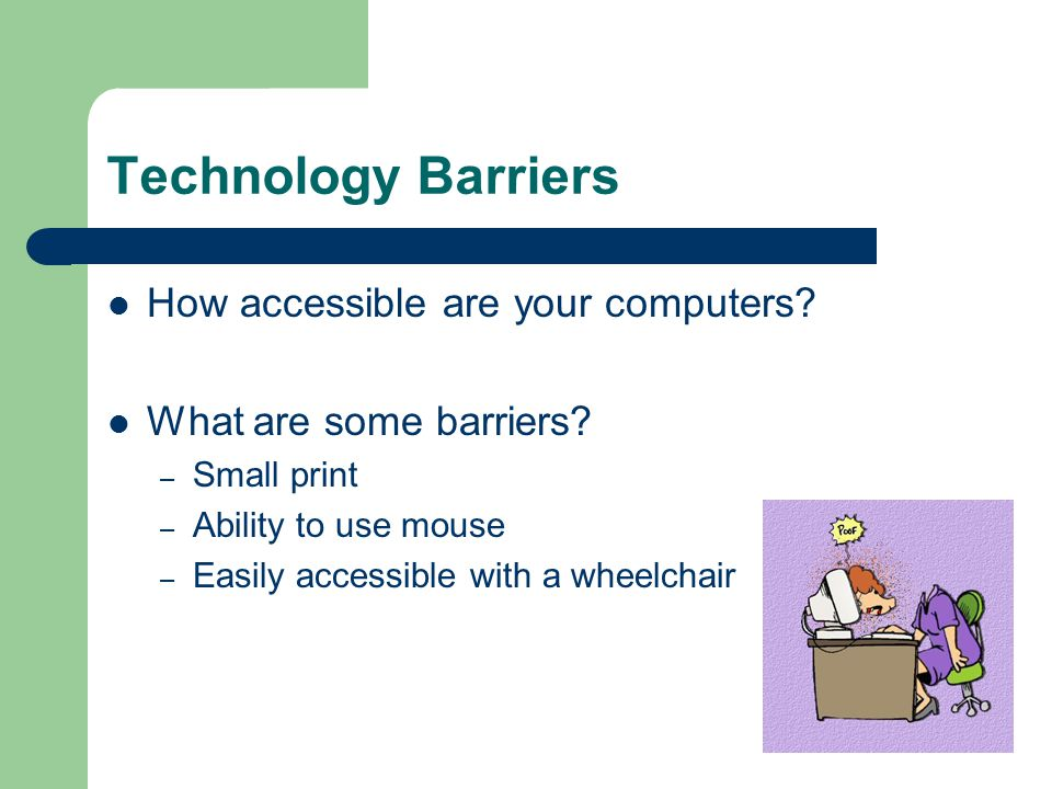 Technology Barriers How accessible are your computers.