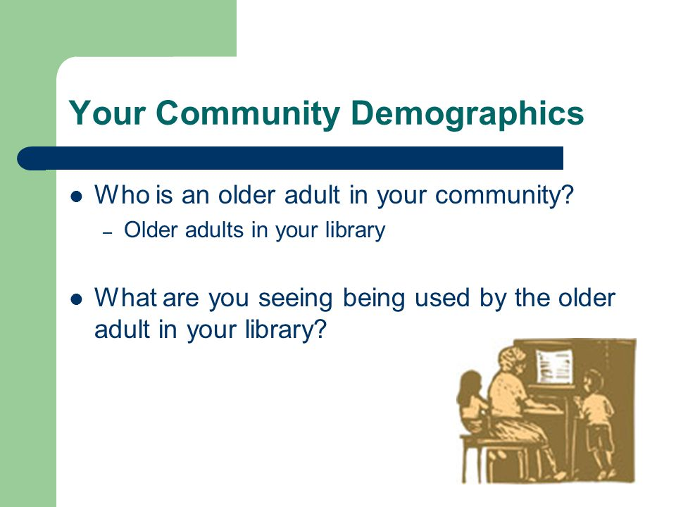 Your Community Demographics Who is an older adult in your community.