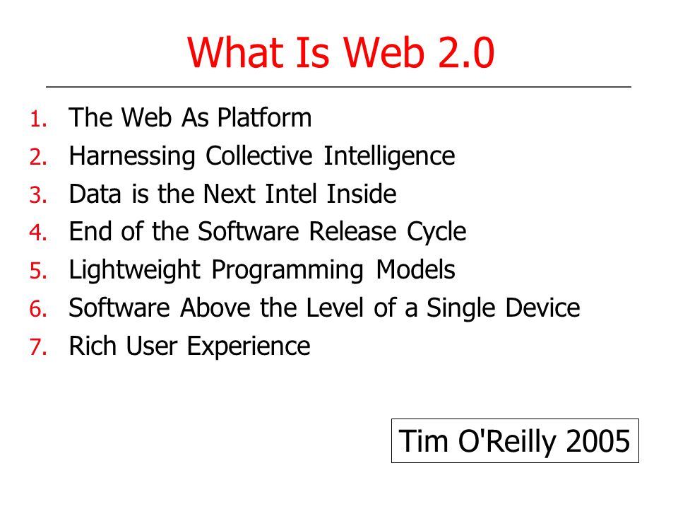 What Is Web 2.0 1. The Web As Platform 2. Harnessing Collective Intelligence 3.