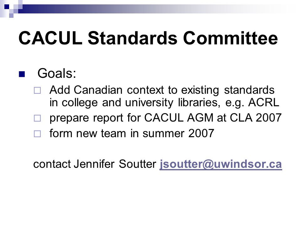 CACUL Standards Committee Goals: Add Canadian context to existing standards in college and university libraries, e.g. ACRL prepare report for CACUL AG