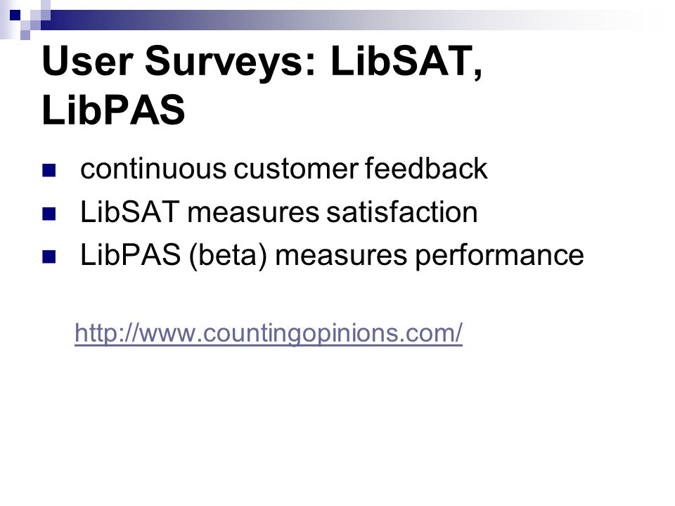 User Surveys: LibSAT, LibPAS continuous customer feedback LibSAT measures satisfaction LibPAS (beta) measures performance http://www.countingopinions.