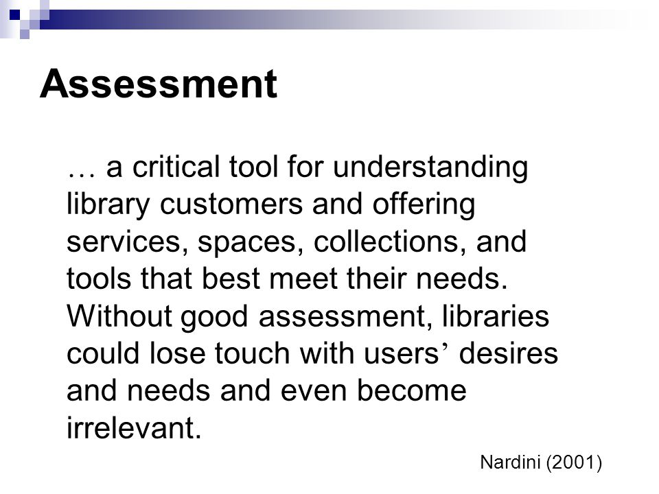 Assessment … a critical tool for understanding library customers and offering services, spaces, collections, and tools that best meet their needs. Wit