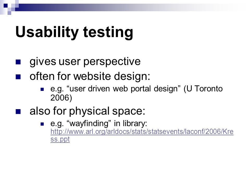 Usability testing gives user perspective often for website design: e.g.