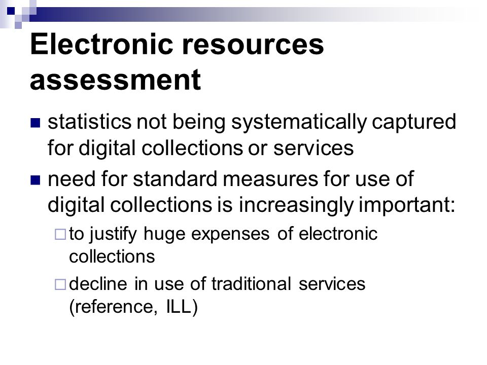 Electronic resources assessment statistics not being systematically captured for digital collections or services need for standard measures for use of