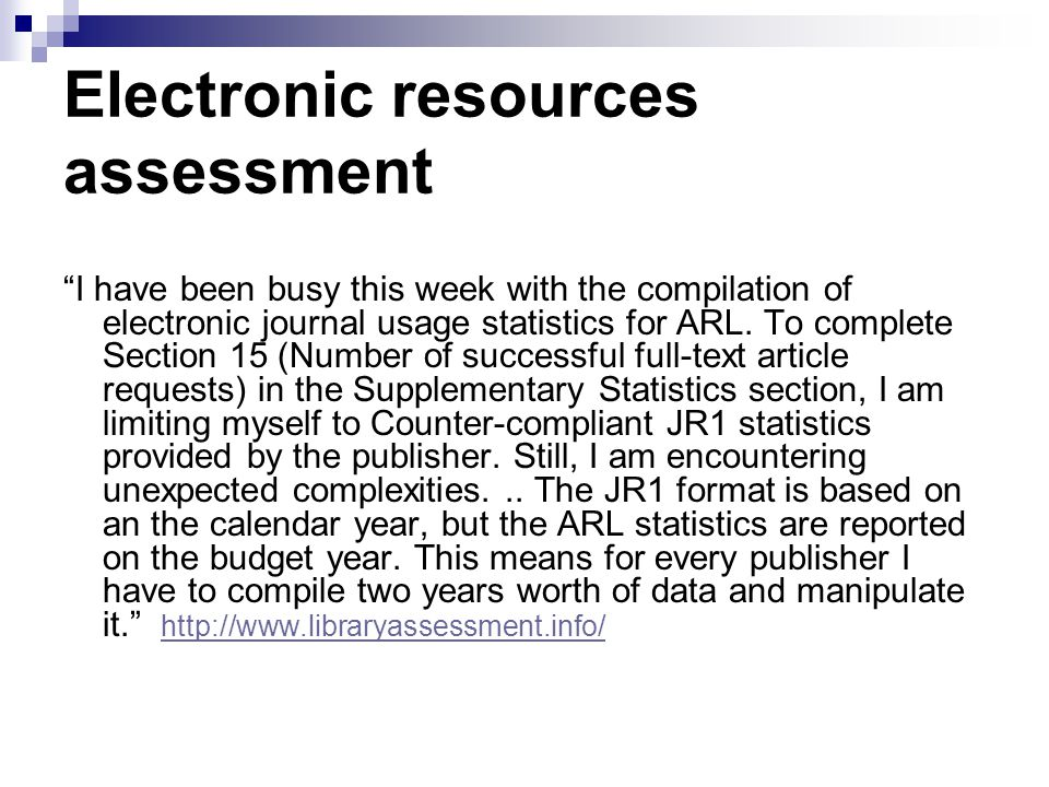 Electronic resources assessment I have been busy this week with the compilation of electronic journal usage statistics for ARL. To complete Section 15