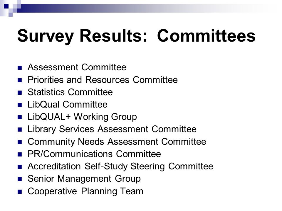 Survey Results: Committees Assessment Committee Priorities and Resources Committee Statistics Committee LibQual Committee LibQUAL+ Working Group Libra