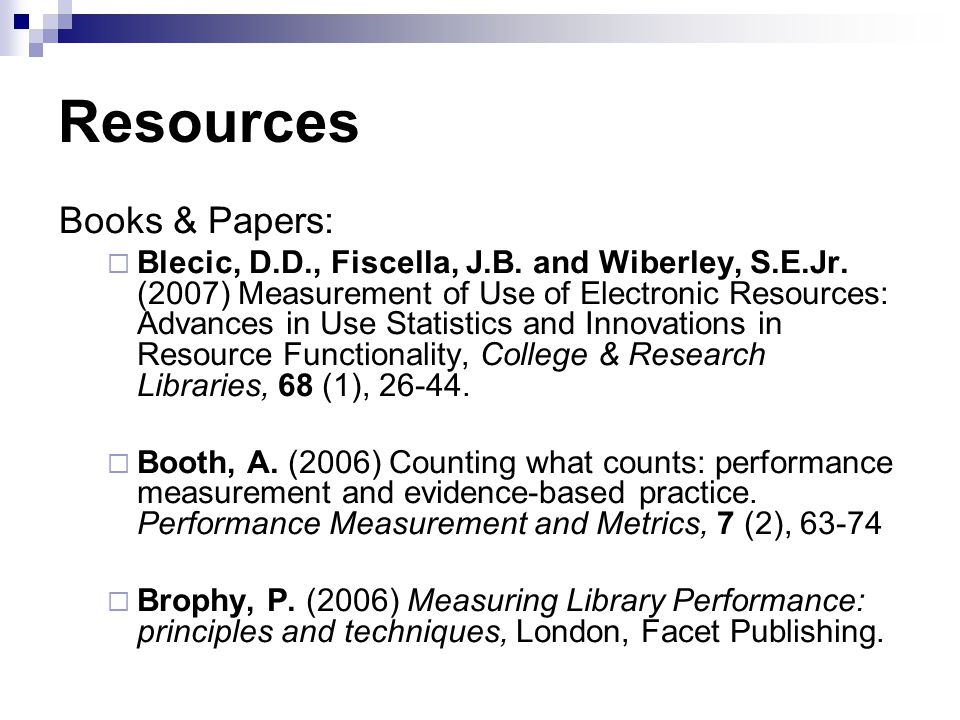 Resources Books & Papers: Blecic, D.D., Fiscella, J.B. and Wiberley, S.E.Jr. (2007) Measurement of Use of Electronic Resources: Advances in Use Statis