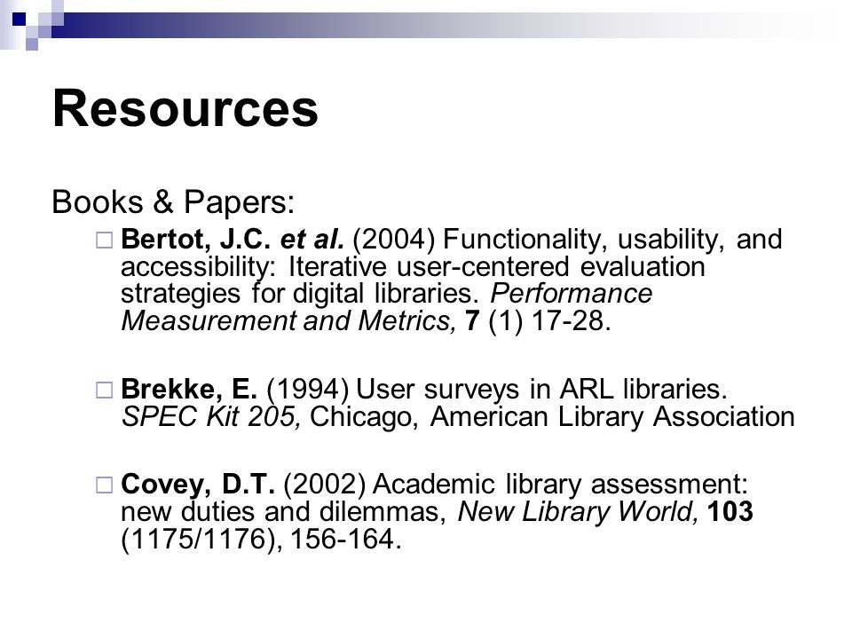 Resources Books & Papers: Bertot, J.C. et al. (2004) Functionality, usability, and accessibility: Iterative user-centered evaluation strategies for di