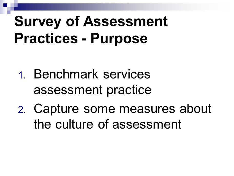 Survey of Assessment Practices - Purpose 1. Benchmark services assessment practice 2.
