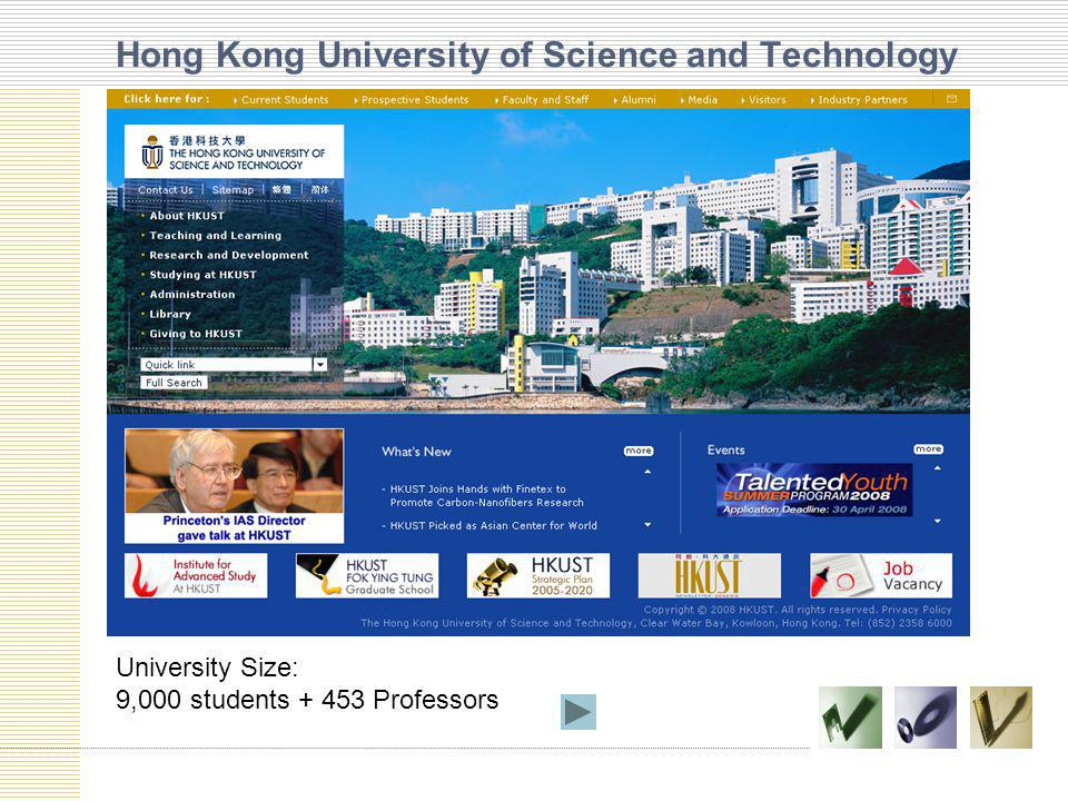 Hong Kong University of Science and Technology University Size: 9,000 students Professors