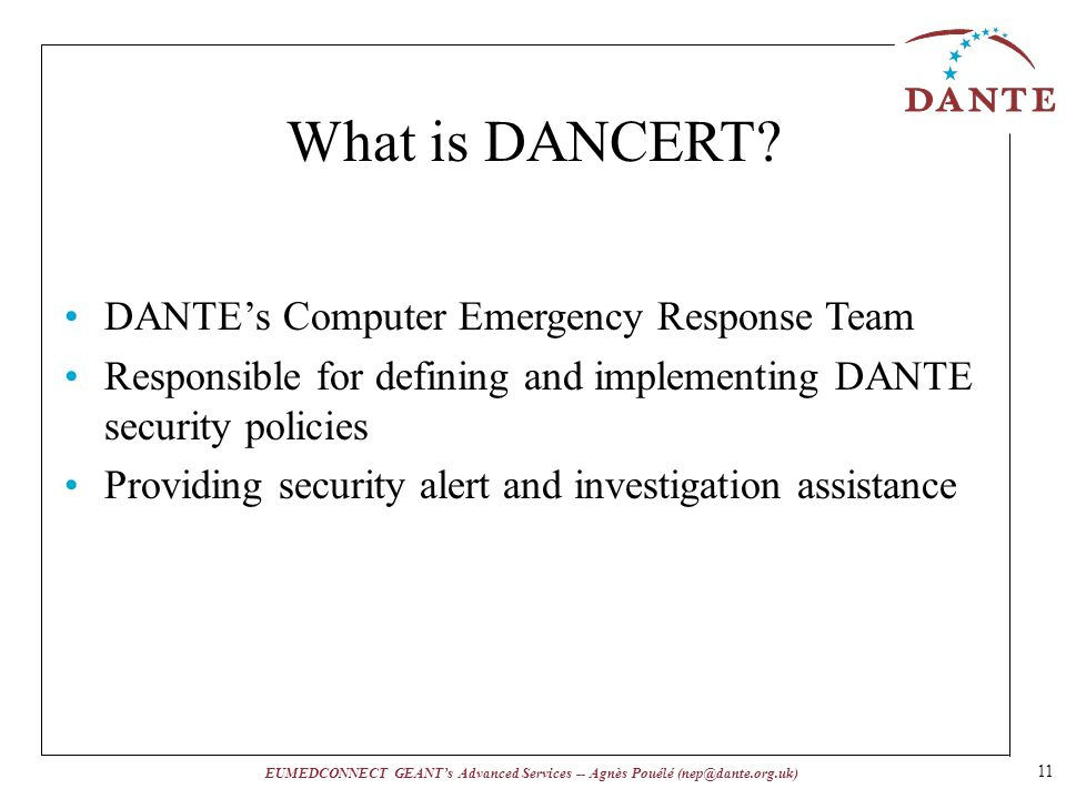 EUMEDCONNECT GEANTs Advanced Services -- Agnès Pouélé (nep@dante.org.uk) 11 What is DANCERT.