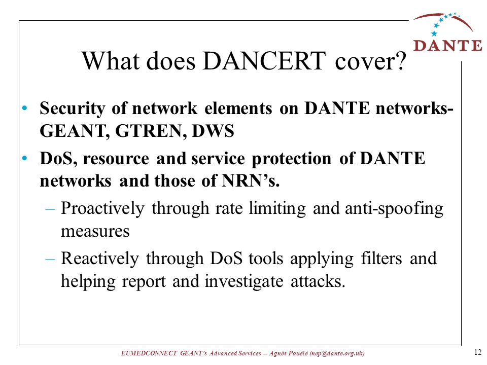 EUMEDCONNECT GEANTs Advanced Services -- Agnès Pouélé (nep@dante.org.uk) 12 What does DANCERT cover.