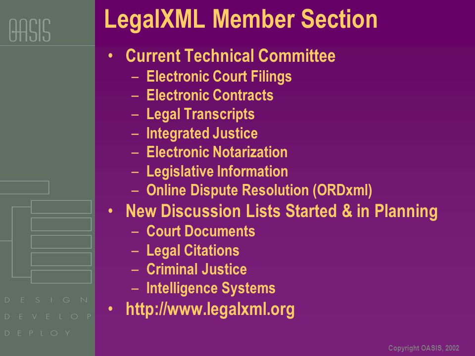Copyright OASIS, 2002 LegalXML Member Section Current Technical Committee – Electronic Court Filings – Electronic Contracts – Legal Transcripts – Inte