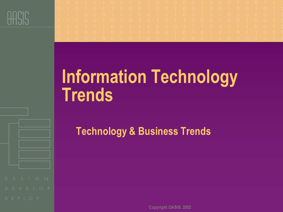 Copyright OASIS, 2002 Information Technology Trends Technology & Business Trends