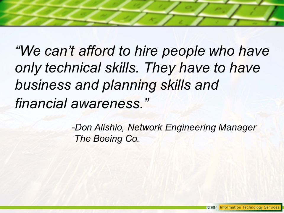 We cant afford to hire people who have only technical skills.
