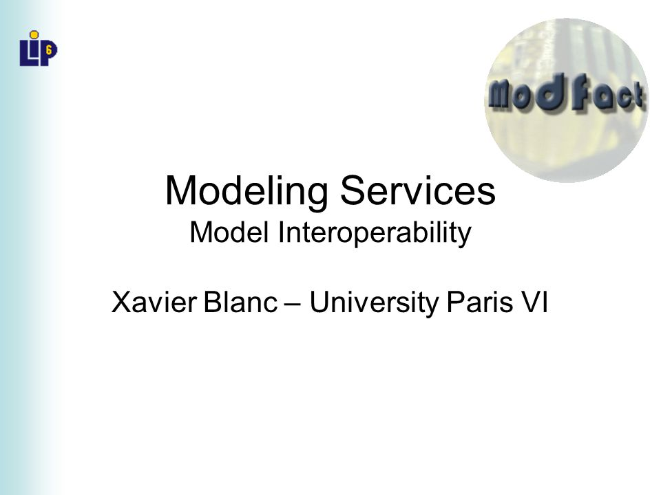 Modeling Services Model Interoperability Xavier Blanc – University Paris VI