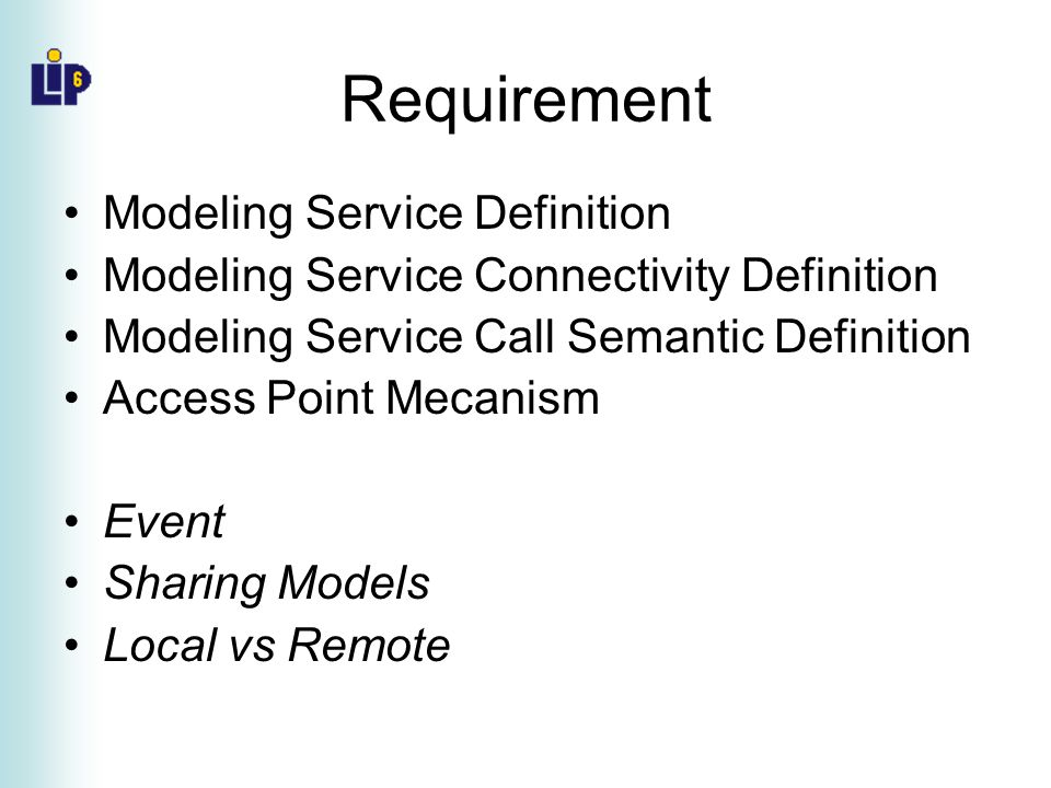 Requirement Modeling Service Definition Modeling Service Connectivity Definition Modeling Service Call Semantic Definition Access Point Mecanism Event Sharing Models Local vs Remote