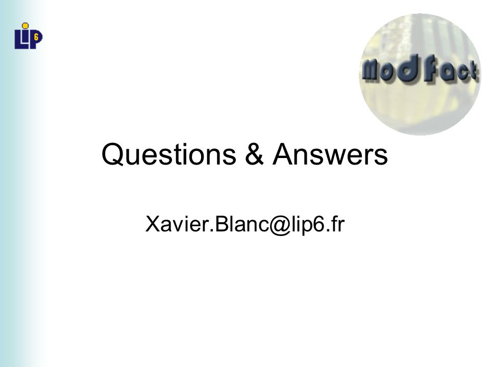 Questions & Answers Xavier.Blanc@lip6.fr