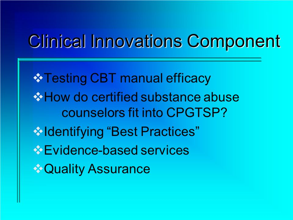 Clinical Innovations Component Testing CBT manual efficacy How do certified substance abuse counselors fit into CPGTSP.