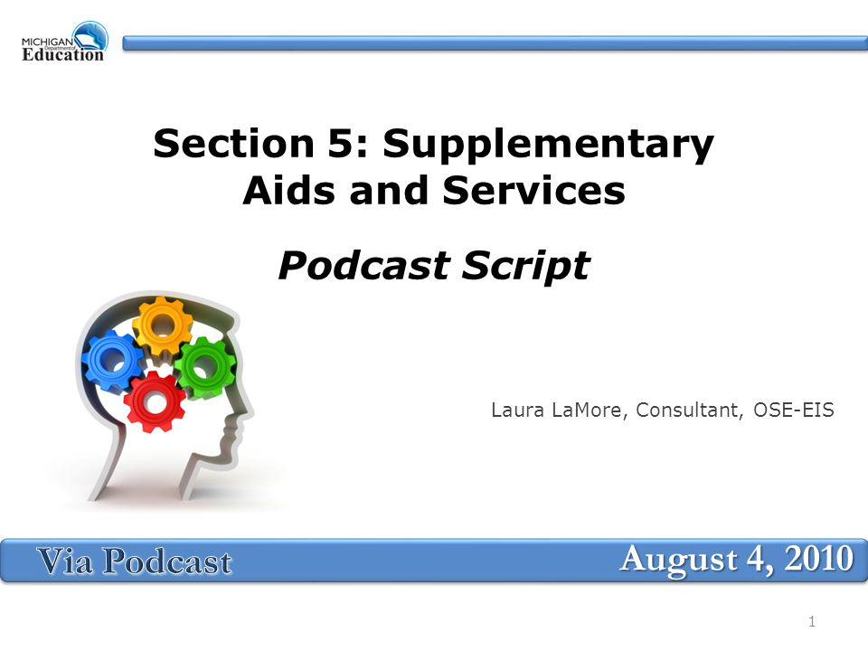Section 5: Supplementary Aids and Services Podcast Script Laura LaMore, Consultant, OSE-EIS August 4, 2010 1
