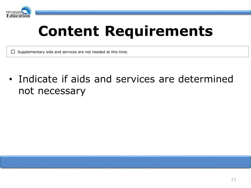 Indicate if aids and services are determined not necessary 15 Content Requirements