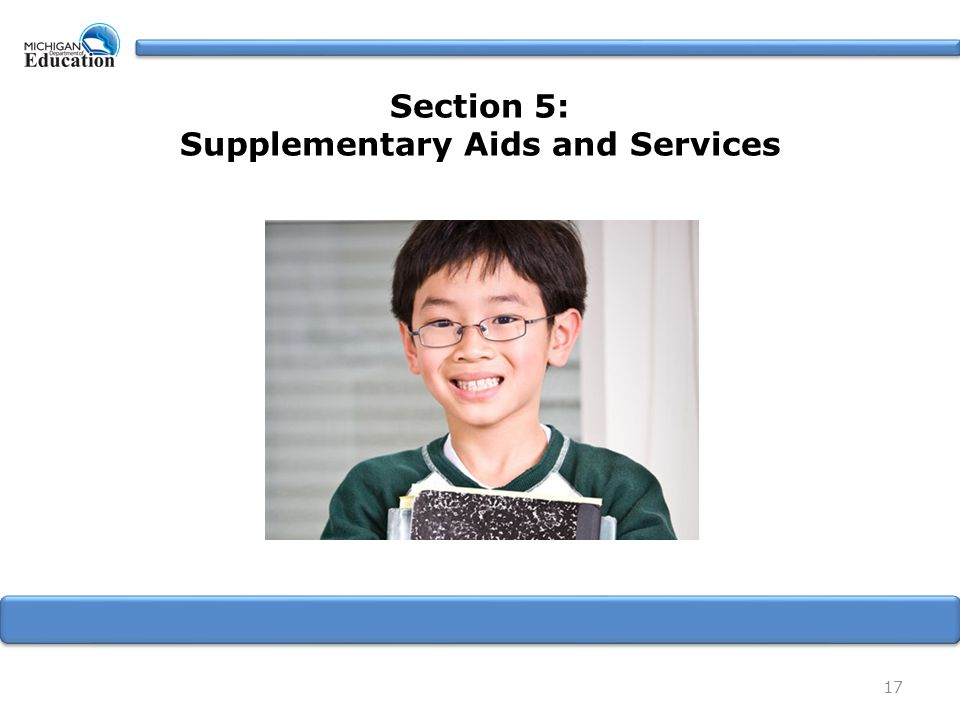 17 Section 5: Supplementary Aids and Services