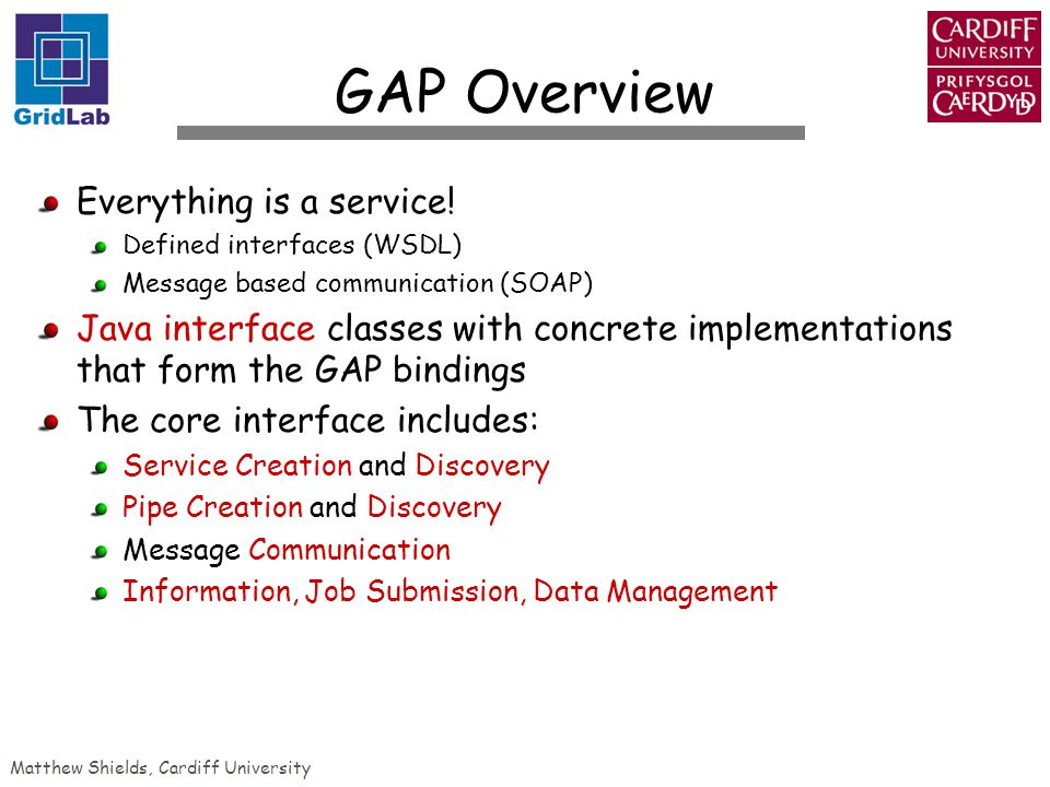 Matthew Shields, Cardiff University GAP Overview Everything is a service.