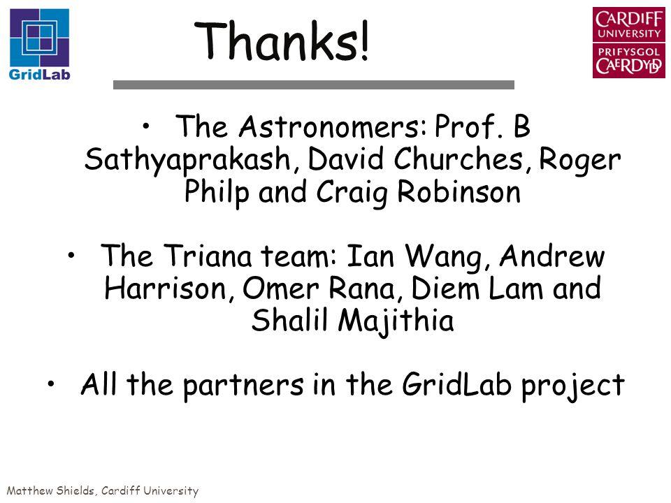 Matthew Shields, Cardiff University The Astronomers: Prof. B Sathyaprakash, David Churches, Roger Philp and Craig Robinson The Triana team: Ian Wang,