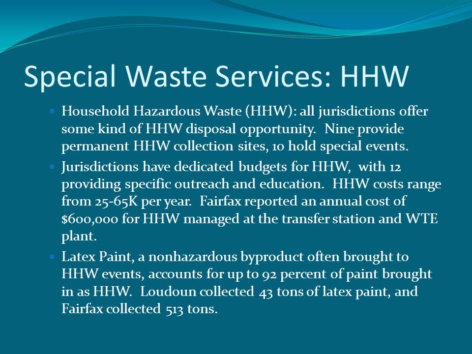 Special Waste Services: HHW Household Hazardous Waste (HHW): all jurisdictions offer some kind of HHW disposal opportunity. Nine provide permanent HHW