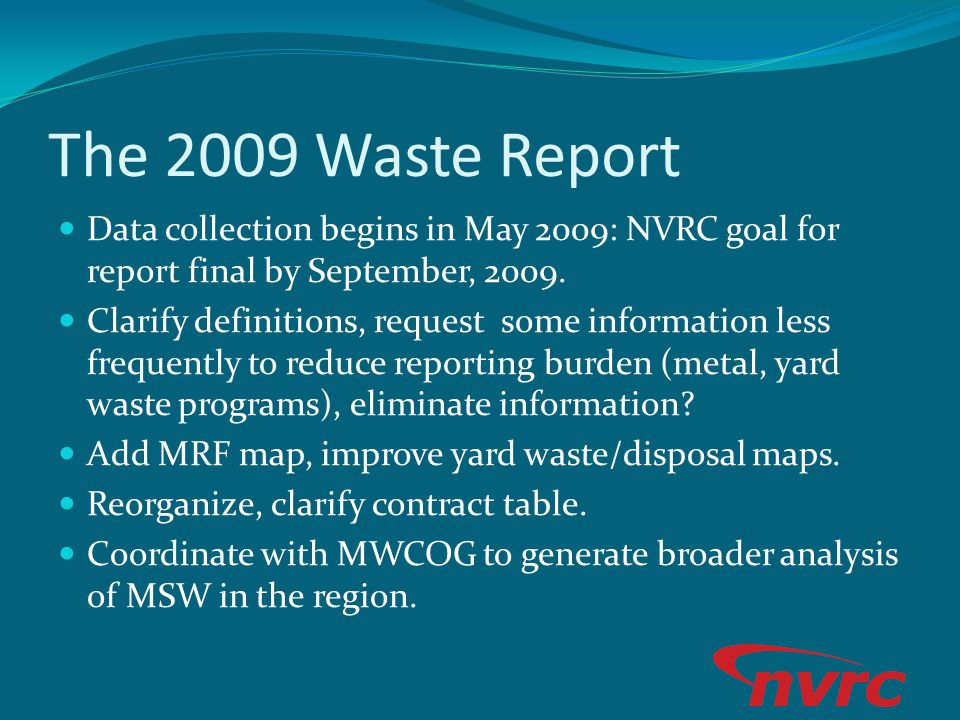 The 2009 Waste Report Data collection begins in May 2009: NVRC goal for report final by September, 2009.