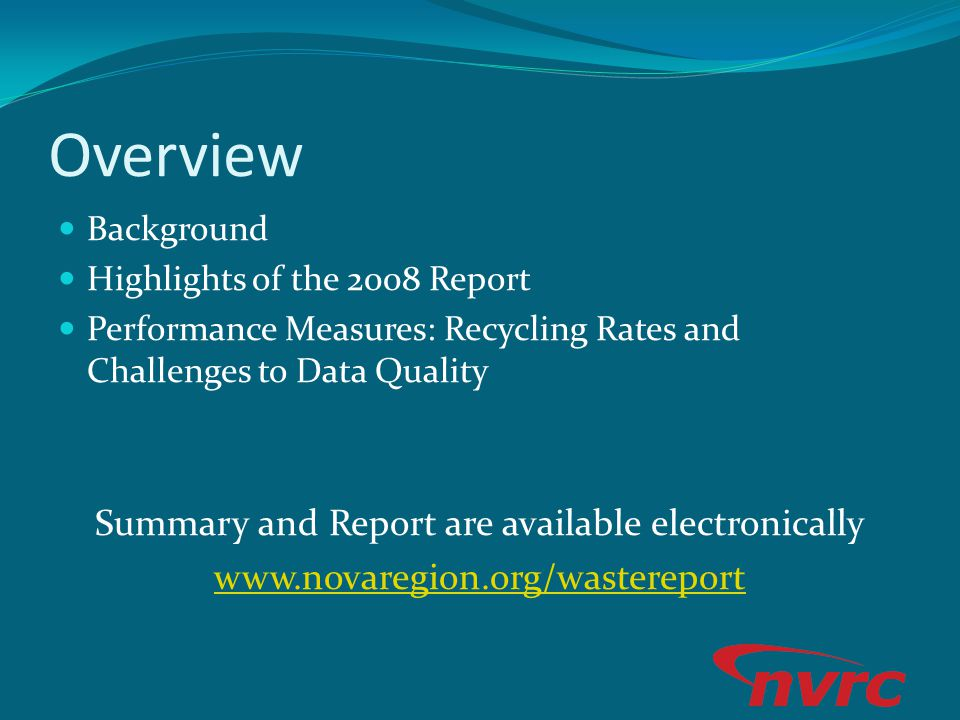 Overview Background Highlights of the 2008 Report Performance Measures: Recycling Rates and Challenges to Data Quality Summary and Report are availabl