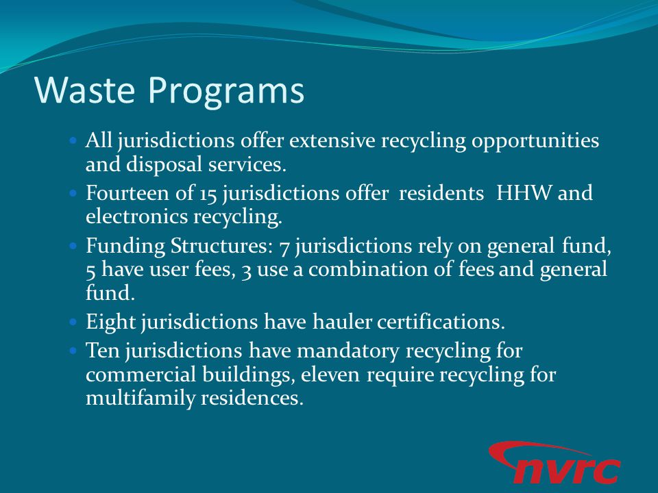 Waste Programs All jurisdictions offer extensive recycling opportunities and disposal services. Fourteen of 15 jurisdictions offer residents HHW and e