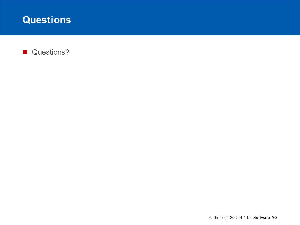 Author / 6/12/2014 / 15 Software AG Questions Questions?