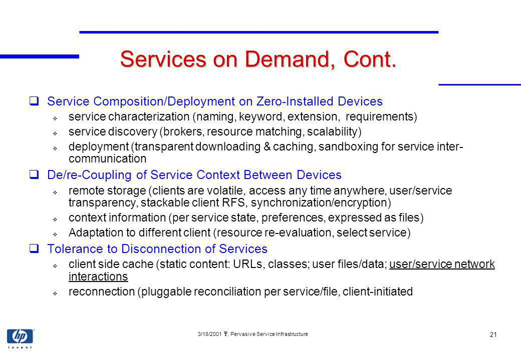 3/18/2001, Pervasive Service Infrastructure 21 Services on Demand, Cont.