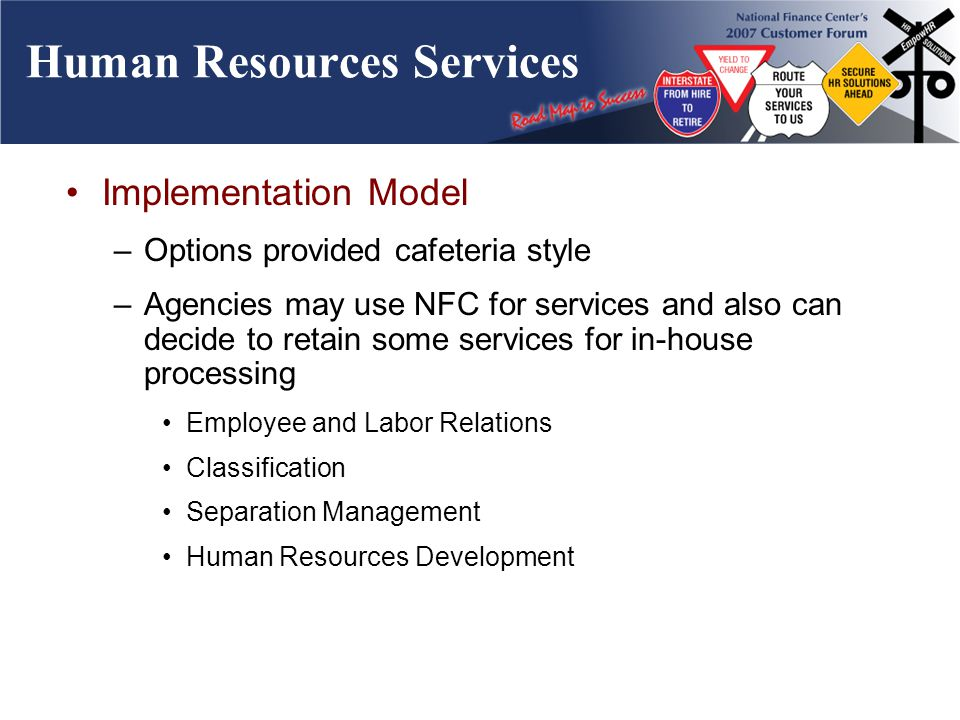Human Resources Services Implementation Model –Options provided cafeteria style –Agencies may use NFC for services and also can decide to retain some