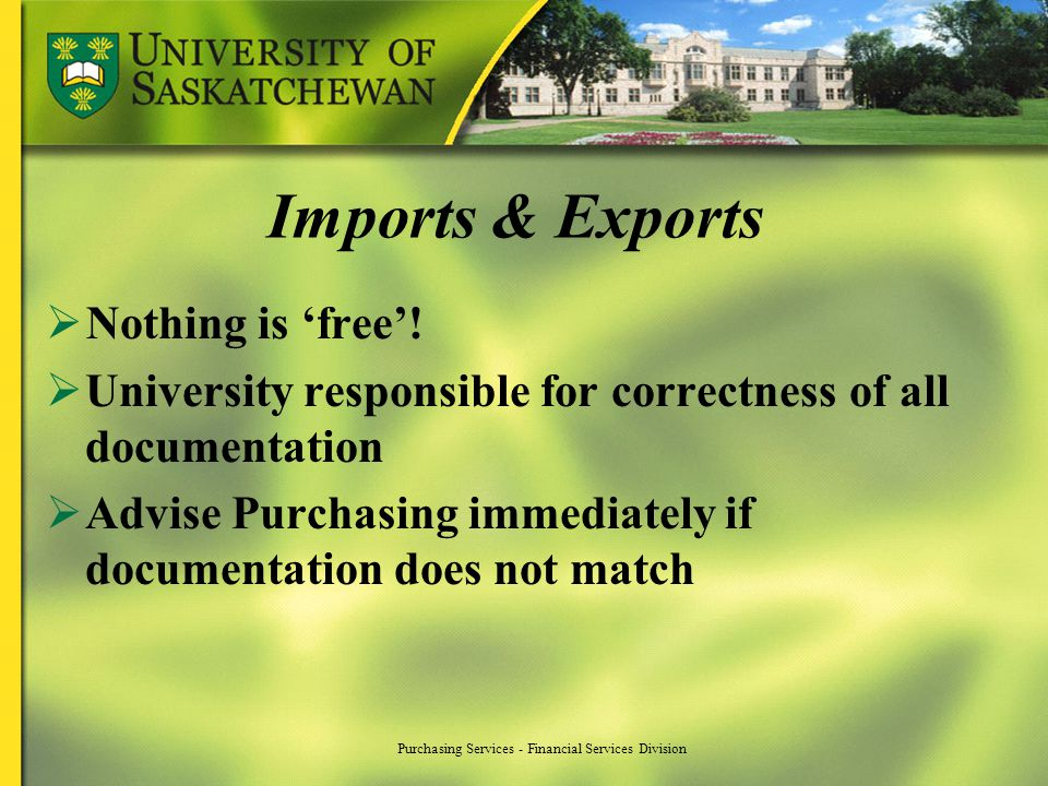 Imports & Exports Nothing is free! University responsible for correctness of all documentation Advise Purchasing immediately if documentation does not