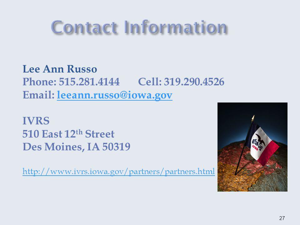 Lee Ann Russo Phone: 515.281.4144Cell: 319.290.4526 Email: leeann.russo@iowa.govleeann.russo@iowa.gov IVRS 510 East 12 th Street Des Moines, IA 50319 http://www.ivrs.iowa.gov/partners/partners.html 27