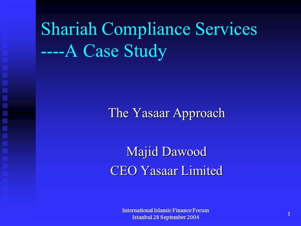 International Islamic Finance Forum Istanbul 28 September 2004 2 Shariah Compliance Services ----A Case Study Welcome Delegates