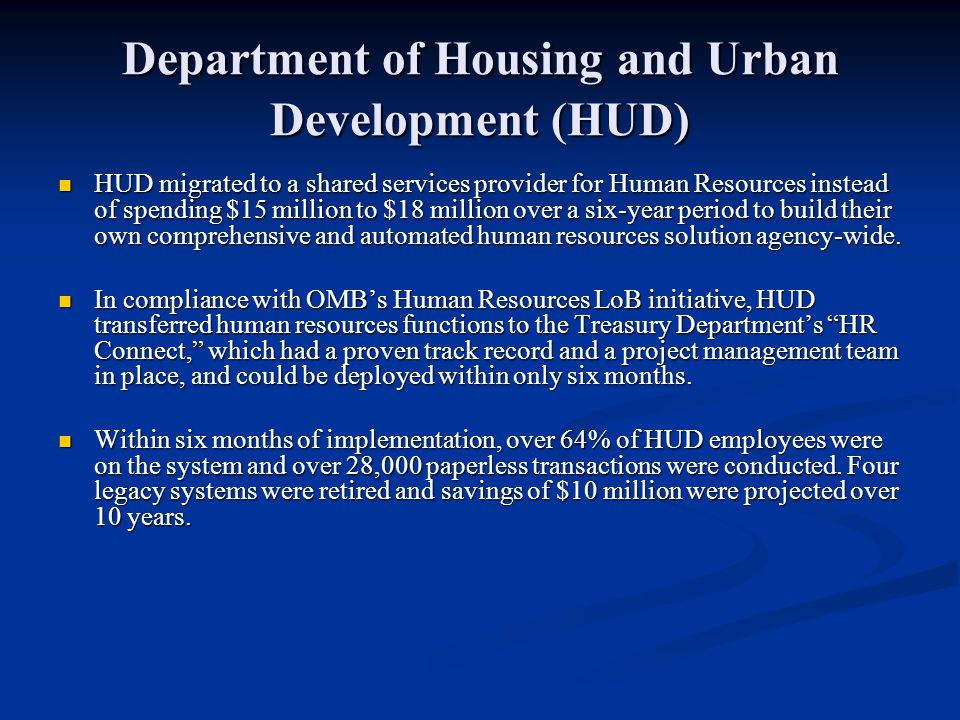 Department of Housing and Urban Development (HUD) HUD migrated to a shared services provider for Human Resources instead of spending $15 million to $1