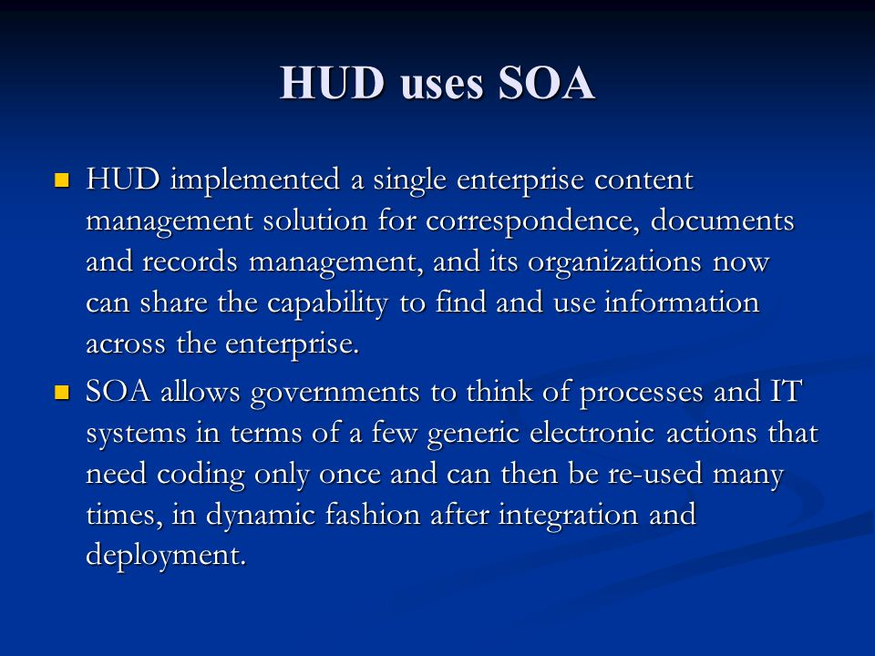 HUD uses SOA HUD implemented a single enterprise content management solution for correspondence, documents and records management, and its organizatio