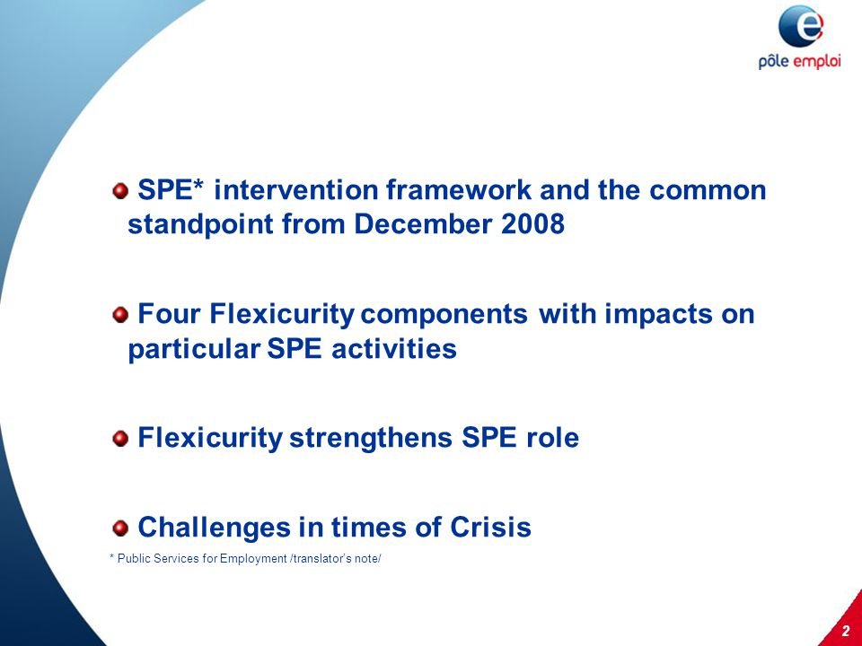2 SPE* intervention framework and the common standpoint from December 2008 Four Flexicurity components with impacts on particular SPE activities Flexicurity strengthens SPE role Challenges in times of Crisis * Public Services for Employment /translators note/