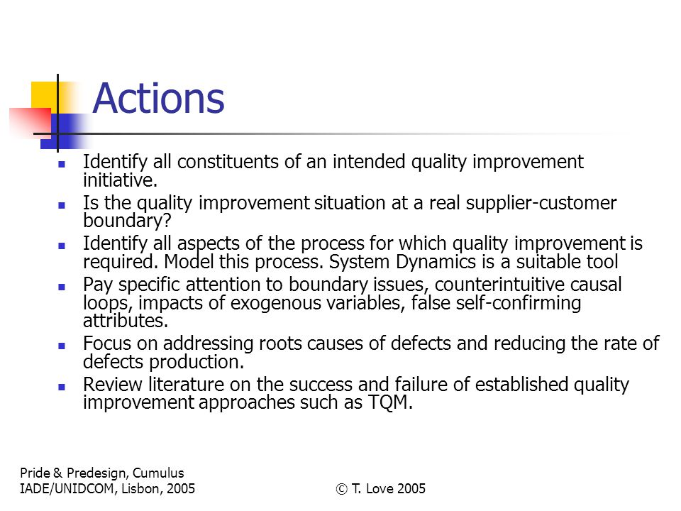 Pride & Predesign, Cumulus IADE/UNIDCOM, Lisbon, 2005© T. Love 2005 Actions Identify all constituents of an intended quality improvement initiative. I