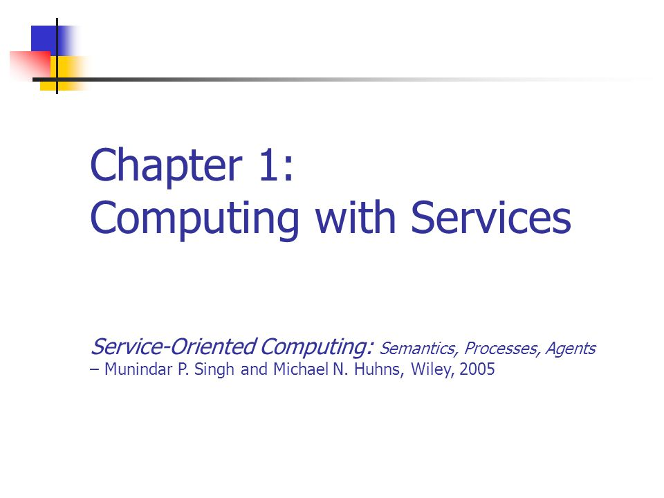 Chapter 1: Computing with Services Service-Oriented Computing: Semantics, Processes, Agents – Munindar P.