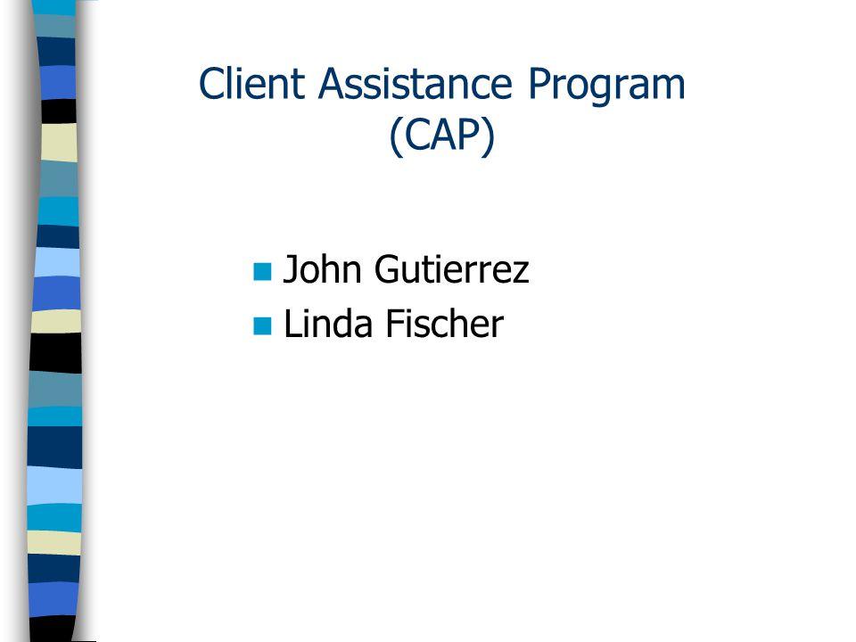 Client Assistance Program (CAP) John Gutierrez Linda Fischer