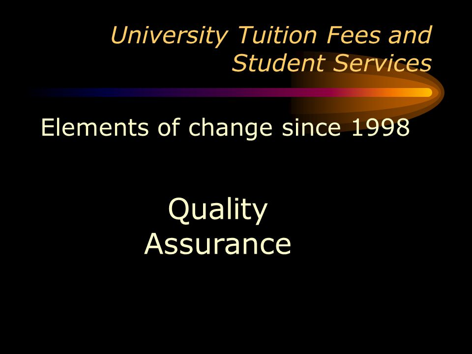 University Tuition Fees and Student Services Elements of change since 1998 Quality Assurance