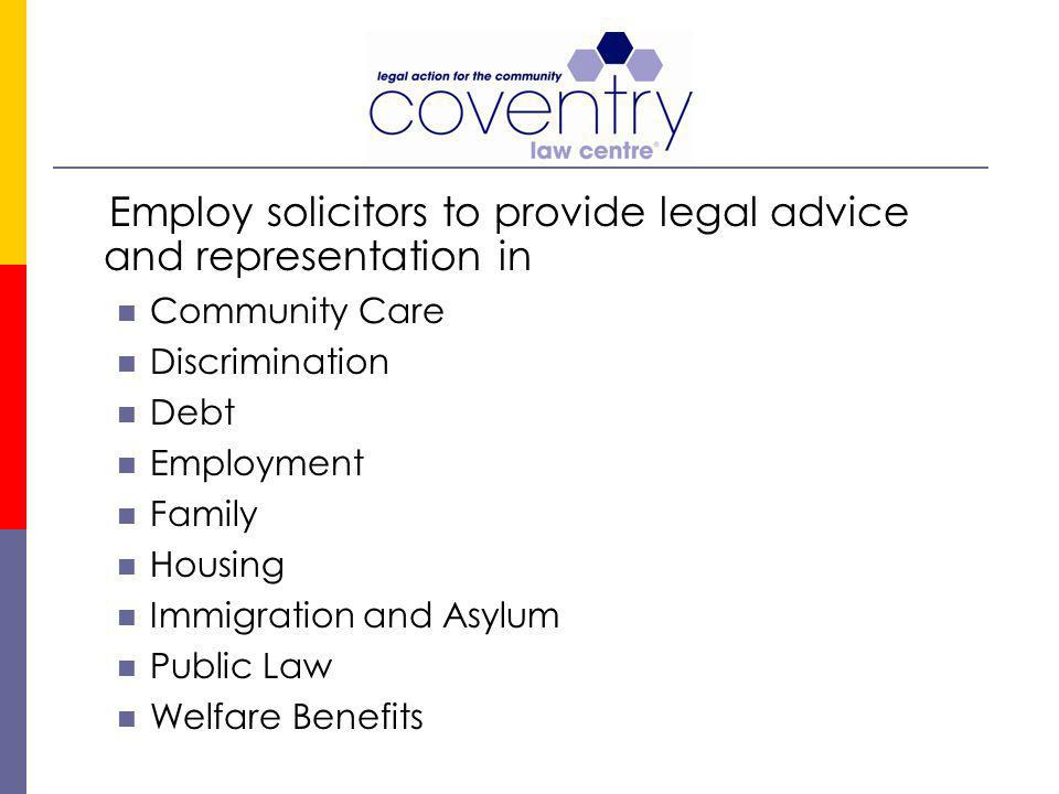 Employ solicitors to provide legal advice and representation in Community Care Discrimination Debt Employment Family Housing Immigration and Asylum Pu