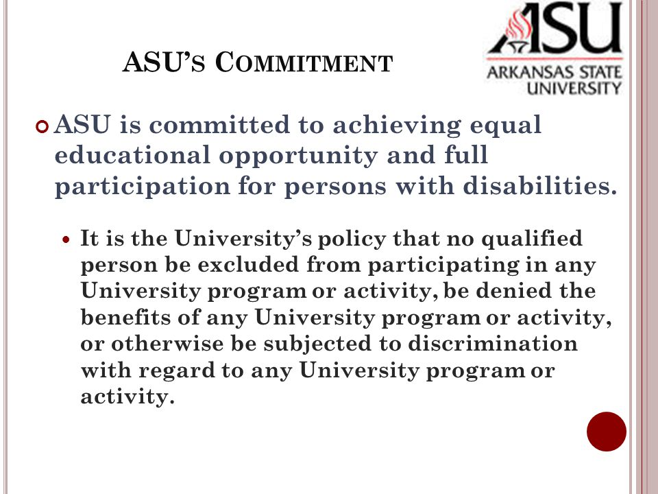 ASU S C OMMITMENT ASU is committed to achieving equal educational opportunity and full participation for persons with disabilities.