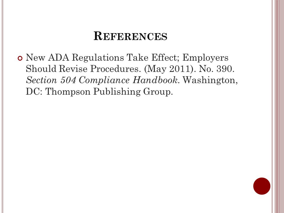 R EFERENCES New ADA Regulations Take Effect; Employers Should Revise Procedures.