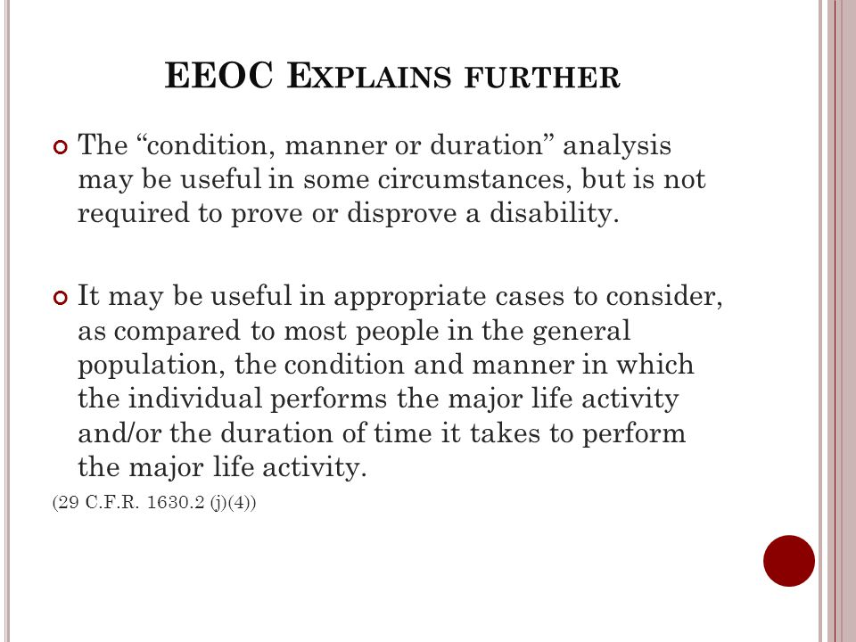 EEOC E XPLAINS FURTHER The condition, manner or duration analysis may be useful in some circumstances, but is not required to prove or disprove a disability.
